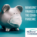 Managing Your Finances During the COVID-19 Pandemic